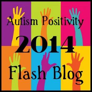 Autism Positivity 2014 Flash Blog
